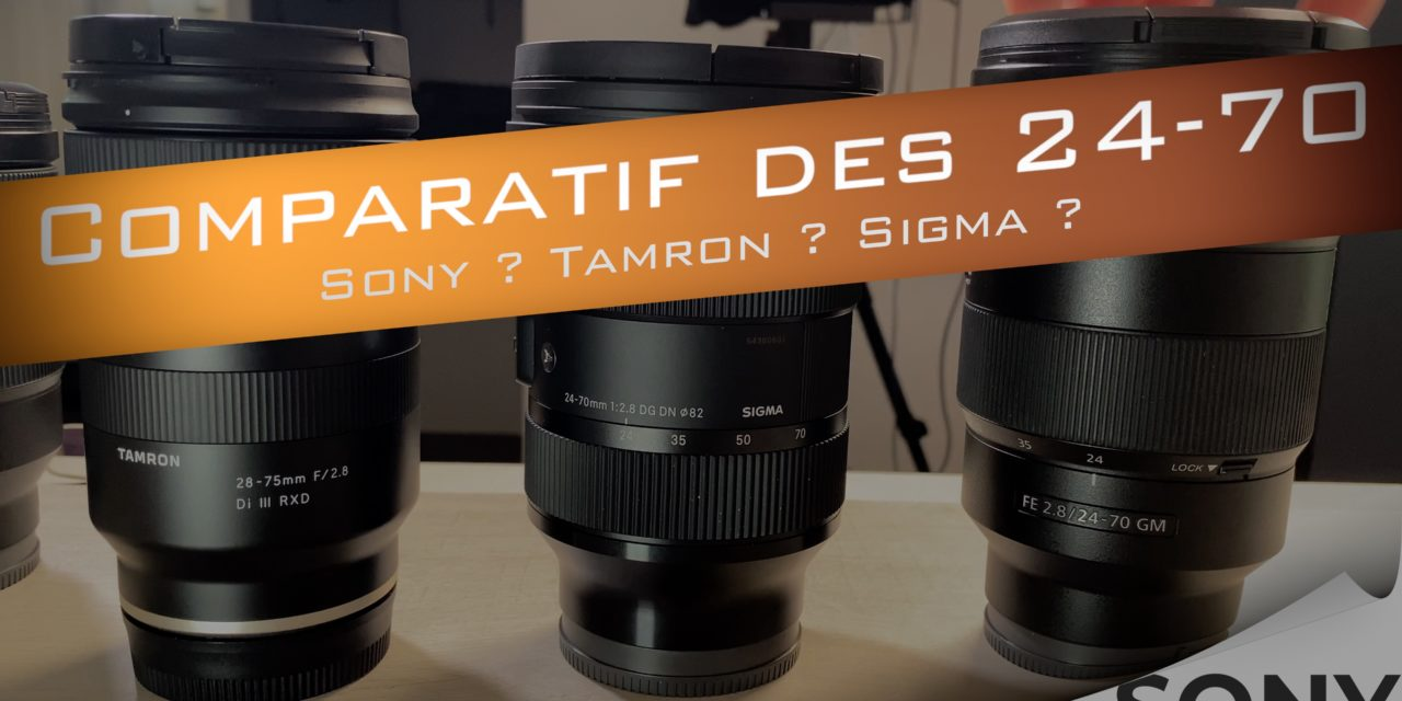 Comparatif 24-70 2.8 chez Sony : quelle hiérarchie entre Sigma, Sony GM et Tamron ?