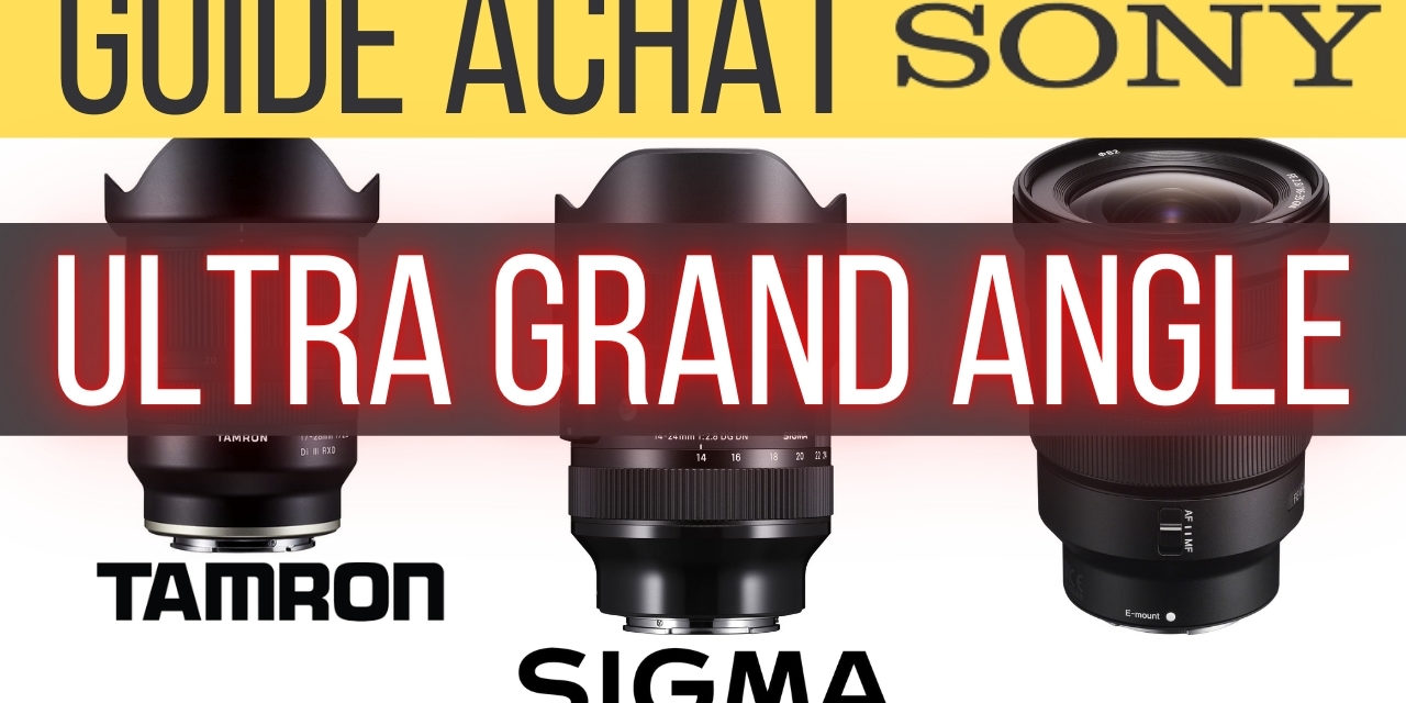 Quel Ultra Grand Angle choisir pour un hybride Sony ?